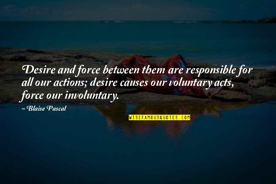 Responsible Your Own Actions Quotes By Blaise Pascal: Desire and force between them are responsible for