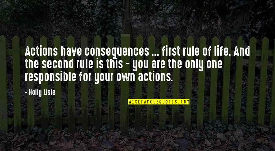 Responsible Your Own Actions Quotes By Holly Lisle: Actions have consequences ... first rule of life.