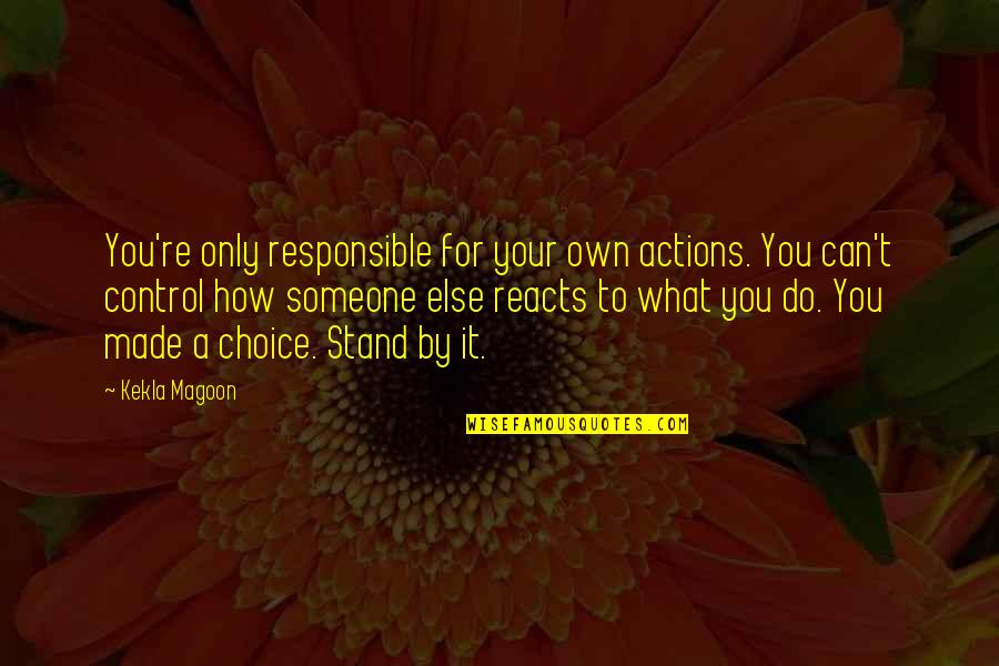 Responsible Your Own Actions Quotes By Kekla Magoon: You're only responsible for your own actions. You