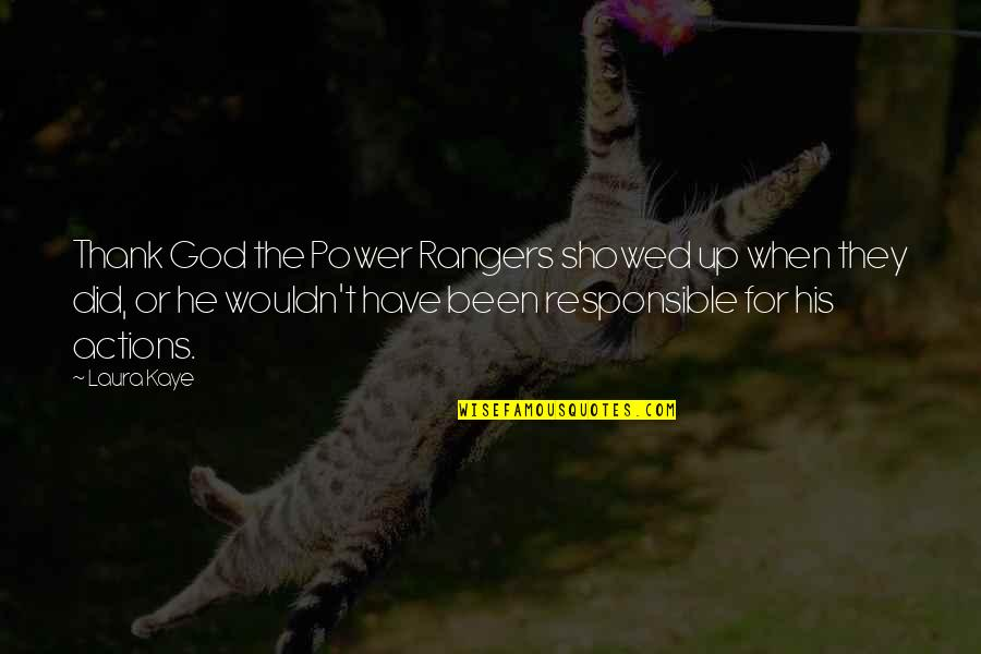 Responsible Your Own Actions Quotes By Laura Kaye: Thank God the Power Rangers showed up when