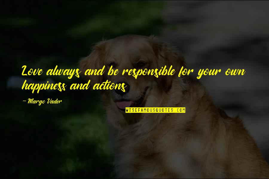 Responsible Your Own Actions Quotes By Margo Vader: Love always and be responsible for your own