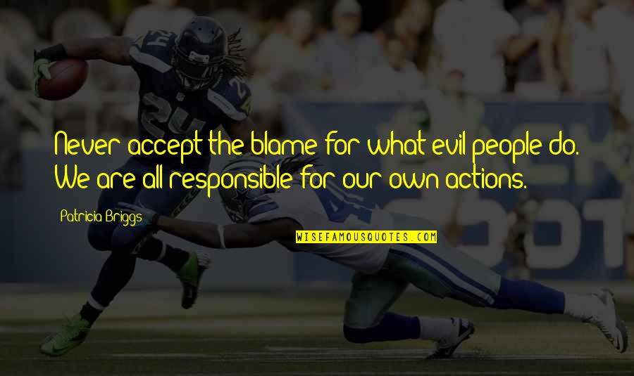Responsible Your Own Actions Quotes By Patricia Briggs: Never accept the blame for what evil people