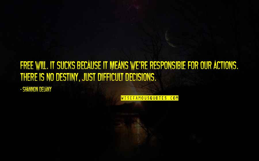 Responsible Your Own Actions Quotes By Shannon Delany: Free will. It sucks because it means we're