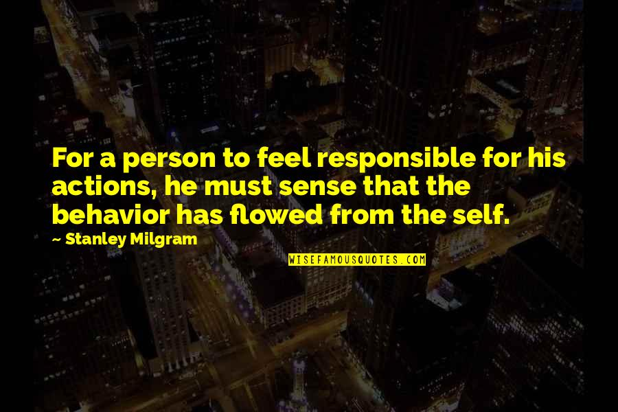 Responsible Your Own Actions Quotes By Stanley Milgram: For a person to feel responsible for his