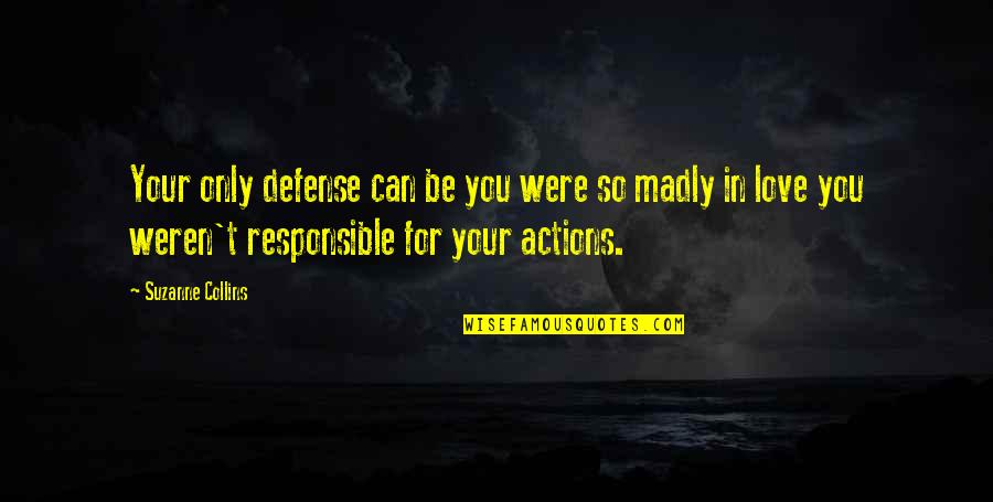 Responsible Your Own Actions Quotes By Suzanne Collins: Your only defense can be you were so