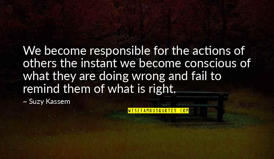 Responsible Your Own Actions Quotes By Suzy Kassem: We become responsible for the actions of others