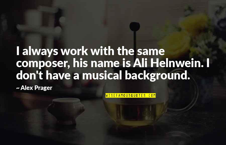 Responsive Design Quotes By Alex Prager: I always work with the same composer, his