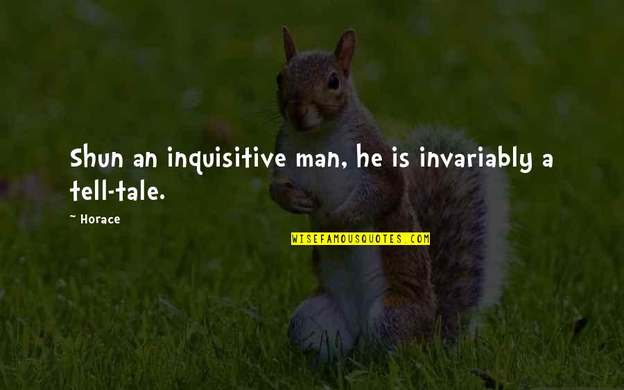 Responsive Design Quotes By Horace: Shun an inquisitive man, he is invariably a