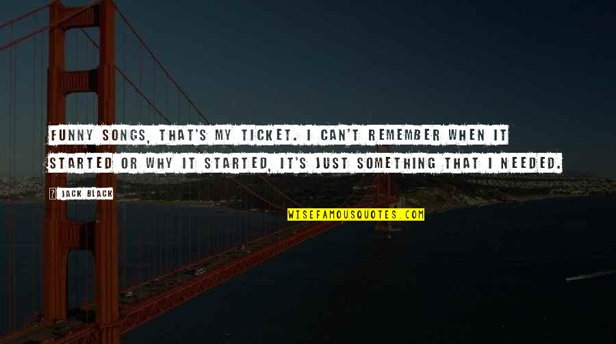 Responsive Design Quotes By Jack Black: Funny songs, that's my ticket. I can't remember
