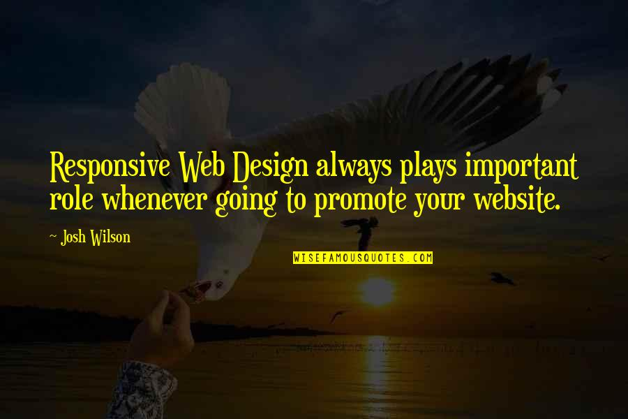 Responsive Design Quotes By Josh Wilson: Responsive Web Design always plays important role whenever
