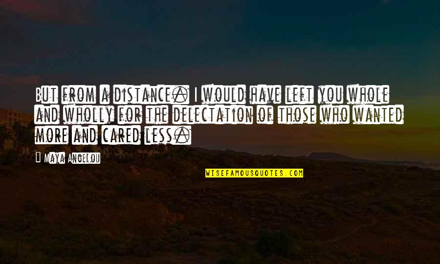 Responsive Design Quotes By Maya Angelou: But from a distance. I would have left