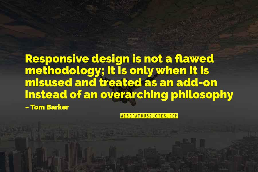 Responsive Design Quotes By Tom Barker: Responsive design is not a flawed methodology; it