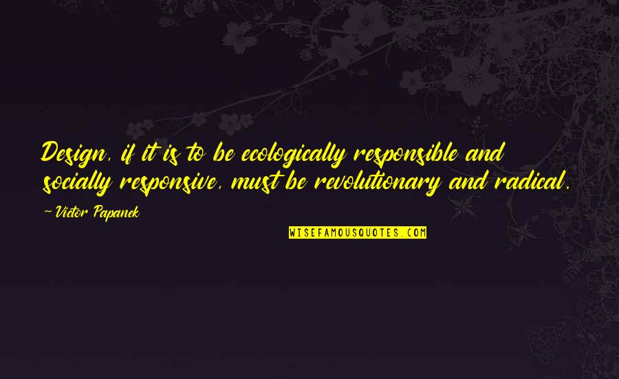 Responsive Design Quotes By Victor Papanek: Design, if it is to be ecologically responsible