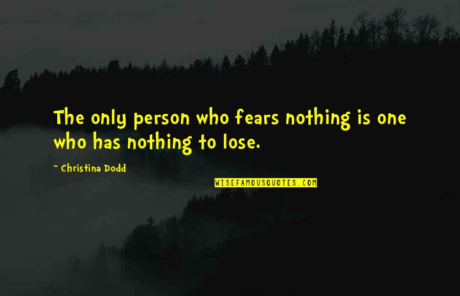 Rest In Peace Life Quotes By Christina Dodd: The only person who fears nothing is one