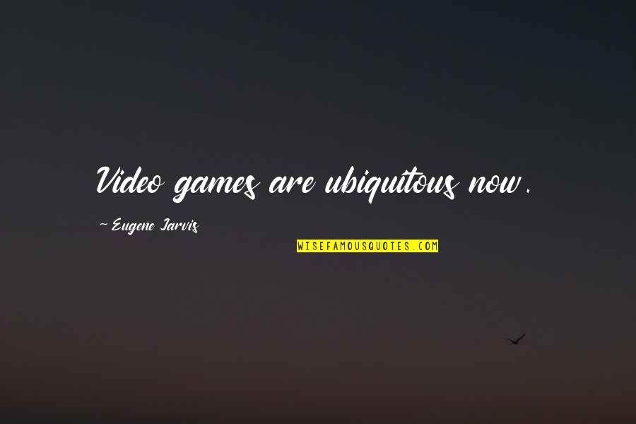 Rest In Peace Life Quotes By Eugene Jarvis: Video games are ubiquitous now.