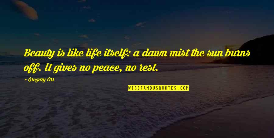 Rest In Peace Life Quotes By Gregory Orr: Beauty is like life itself: a dawn mist