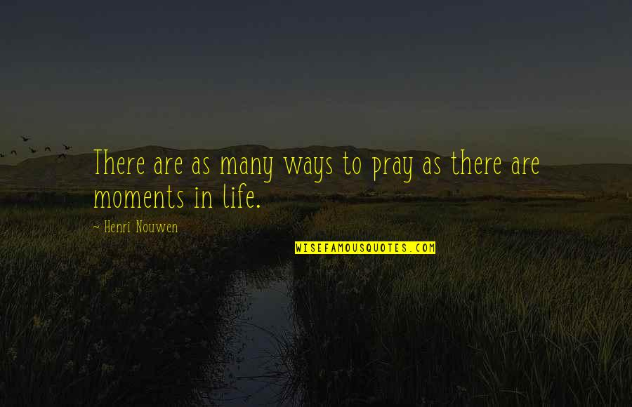 Rest In Peace Life Quotes By Henri Nouwen: There are as many ways to pray as