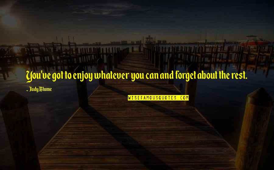 Rest In Peace Life Quotes By Judy Blume: You've got to enjoy whatever you can and