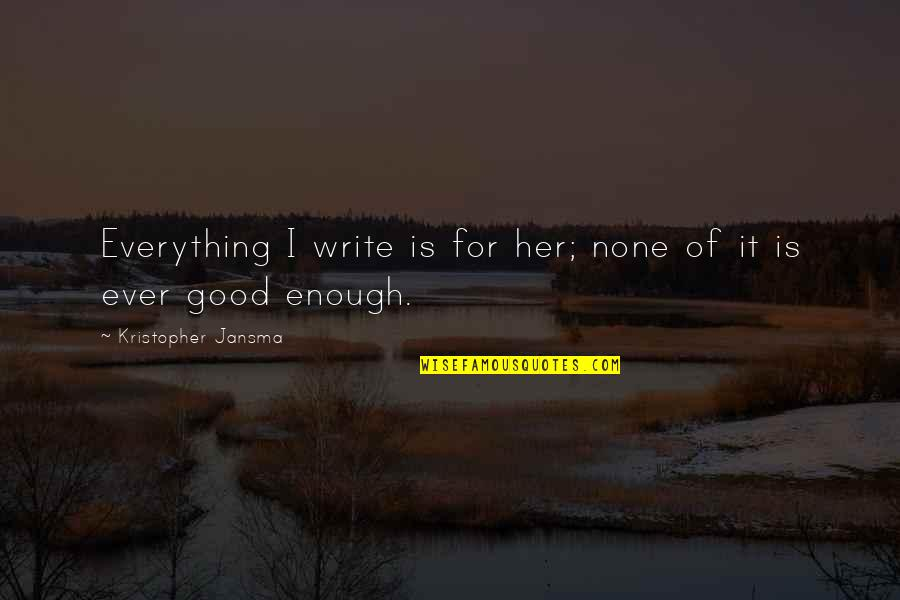 Rest In Peace Life Quotes By Kristopher Jansma: Everything I write is for her; none of