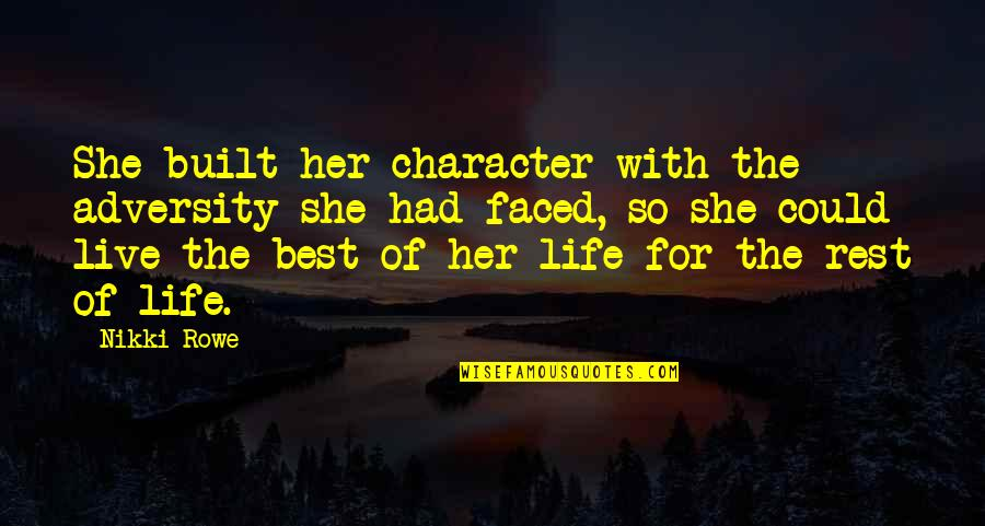 Rest In Peace Life Quotes By Nikki Rowe: She built her character with the adversity she