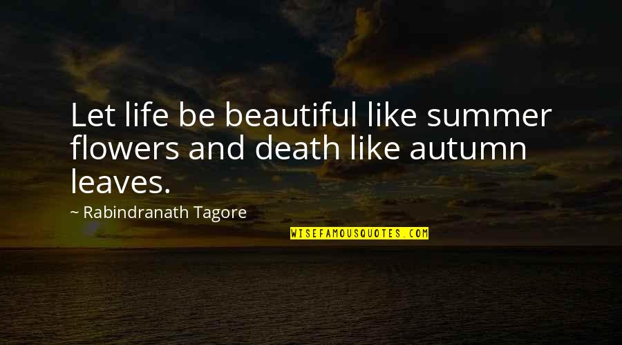 Rest In Peace Life Quotes By Rabindranath Tagore: Let life be beautiful like summer flowers and