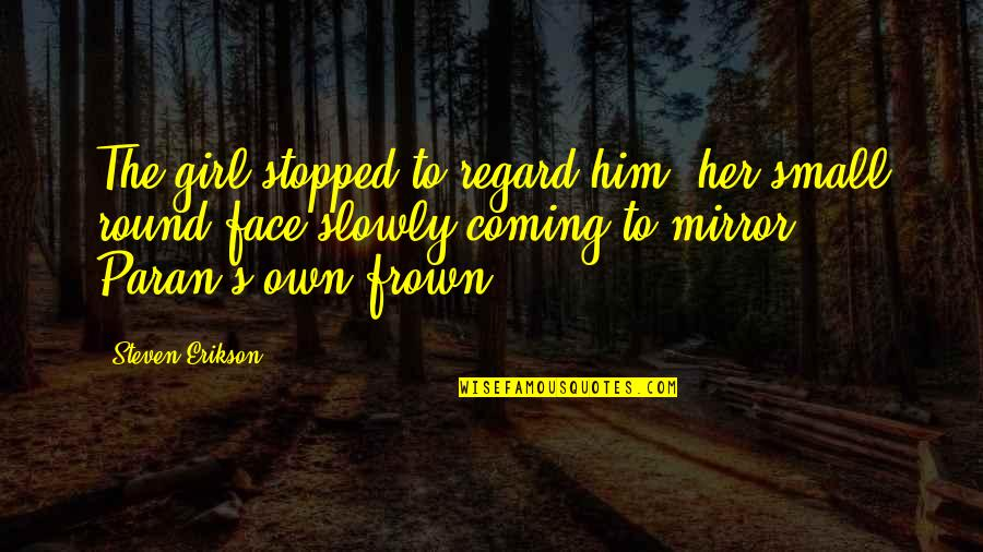 Rest In Peace Life Quotes By Steven Erikson: The girl stopped to regard him, her small