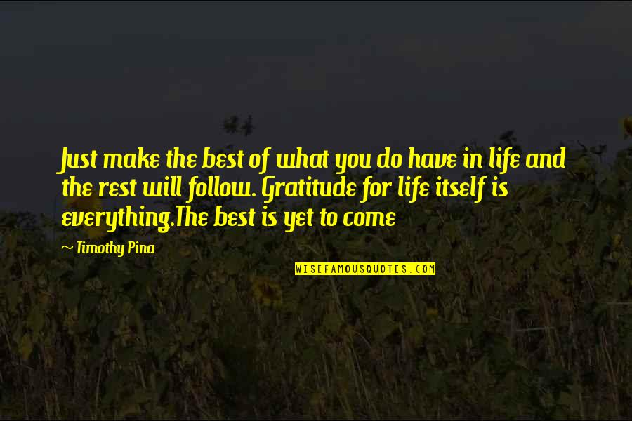 Rest In Peace Life Quotes By Timothy Pina: Just make the best of what you do