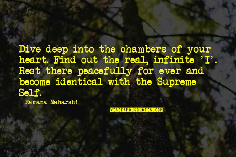 Rest Peacefully Quotes By Ramana Maharshi: Dive deep into the chambers of your heart.