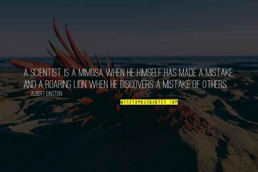 Restarting Friendship Quotes By Albert Einstein: A scientist is a mimosa when he himself