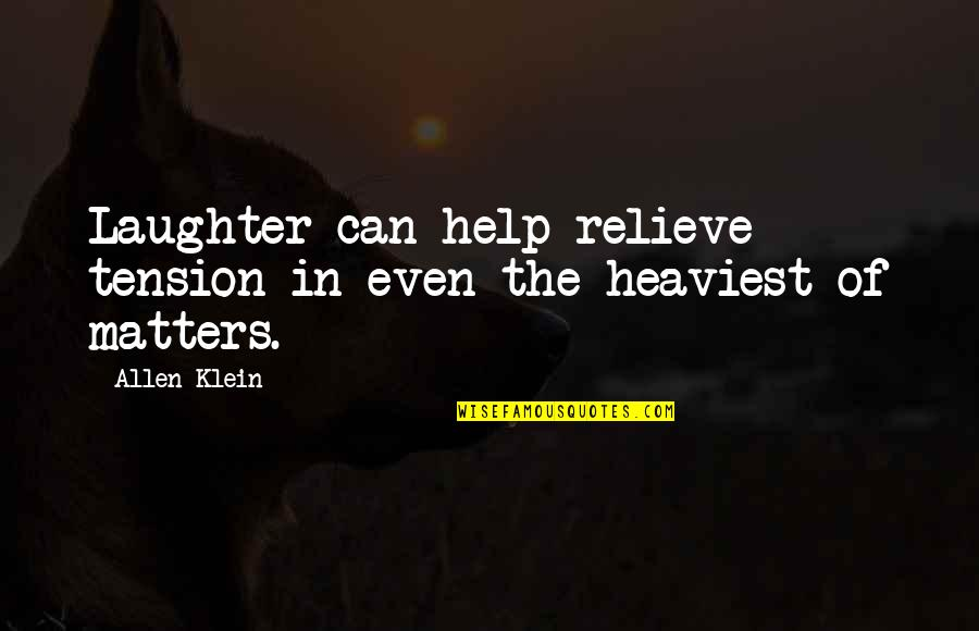Restarting Friendship Quotes By Allen Klein: Laughter can help relieve tension in even the