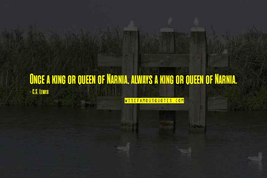 Restarting Friendship Quotes By C.S. Lewis: Once a king or queen of Narnia, always