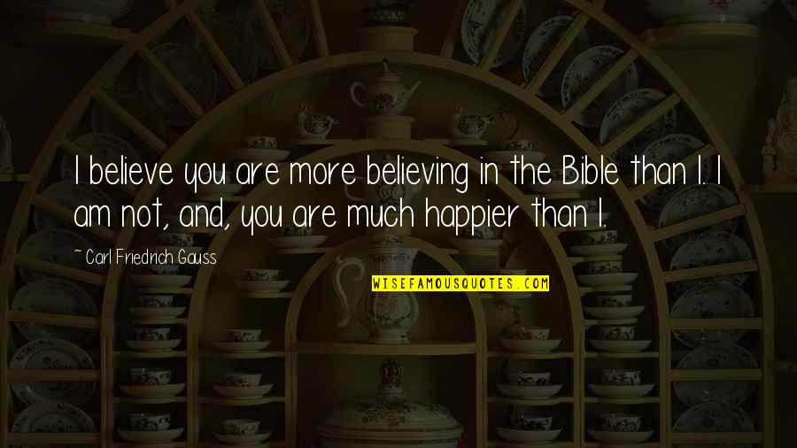 Restarting Friendship Quotes By Carl Friedrich Gauss: I believe you are more believing in the
