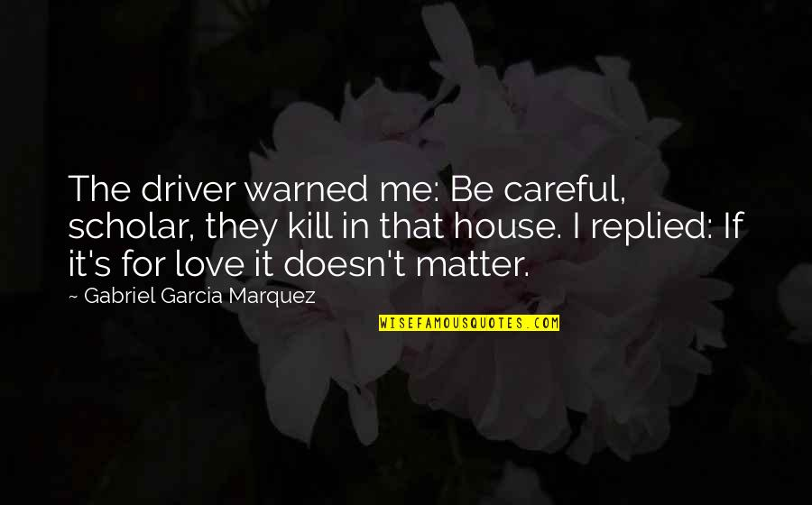 Restarting Friendship Quotes By Gabriel Garcia Marquez: The driver warned me: Be careful, scholar, they