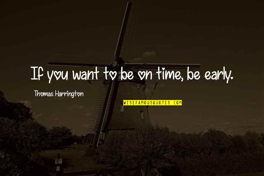 Restarting Friendship Quotes By Thomas Harrington: If you want to be on time, be