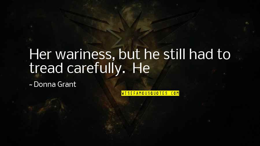 Restarting Life Quotes By Donna Grant: Her wariness, but he still had to tread
