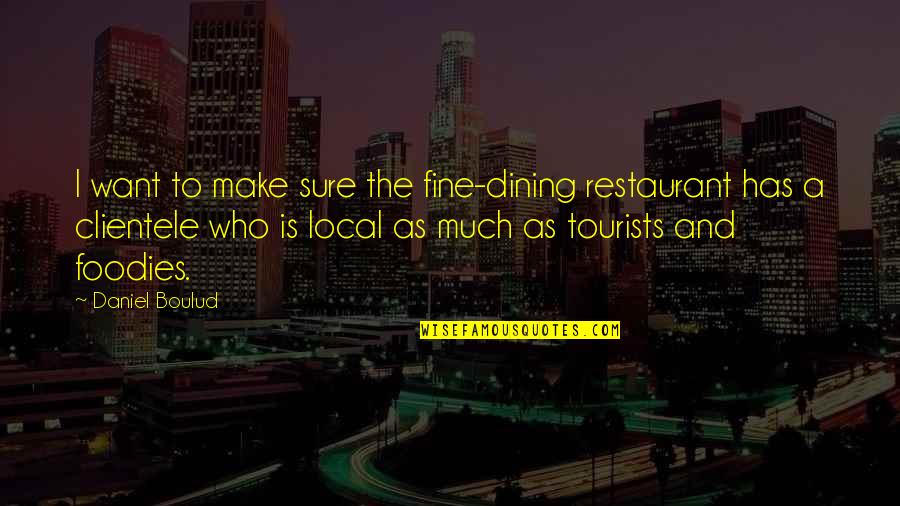 Restaurant Dining Quotes By Daniel Boulud: I want to make sure the fine-dining restaurant