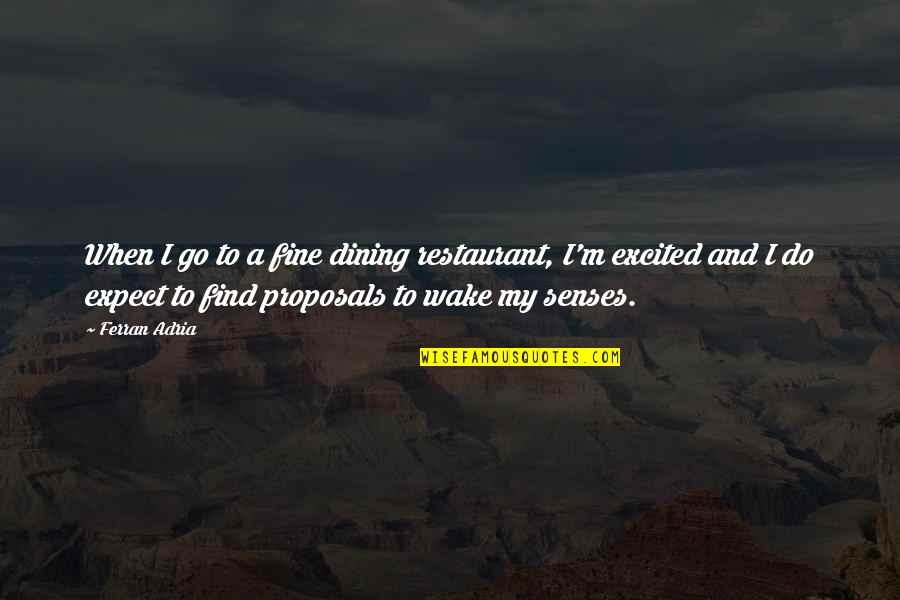 Restaurant Dining Quotes By Ferran Adria: When I go to a fine dining restaurant,