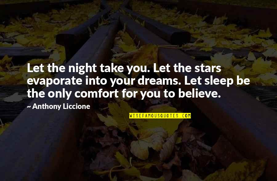 Restful Quotes By Anthony Liccione: Let the night take you. Let the stars