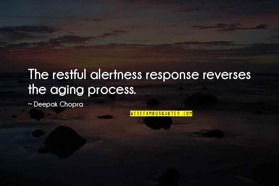 Restful Quotes By Deepak Chopra: The restful alertness response reverses the aging process.
