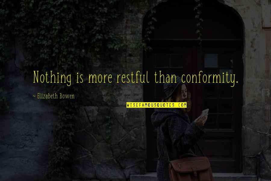 Restful Quotes By Elizabeth Bowen: Nothing is more restful than conformity.