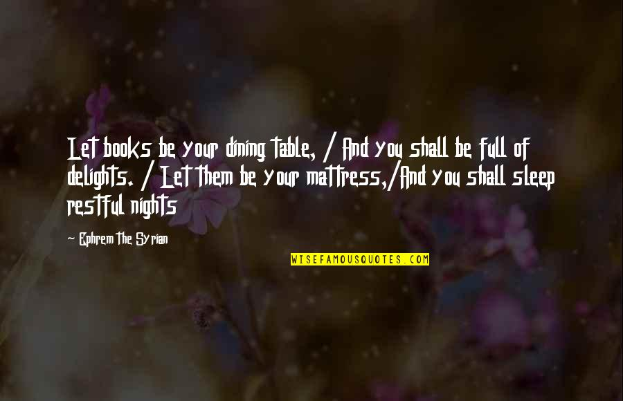 Restful Quotes By Ephrem The Syrian: Let books be your dining table, / And