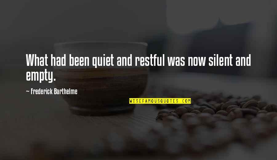 Restful Quotes By Frederick Barthelme: What had been quiet and restful was now