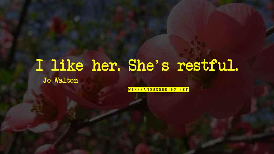 Restful Quotes By Jo Walton: I like her. She's restful.