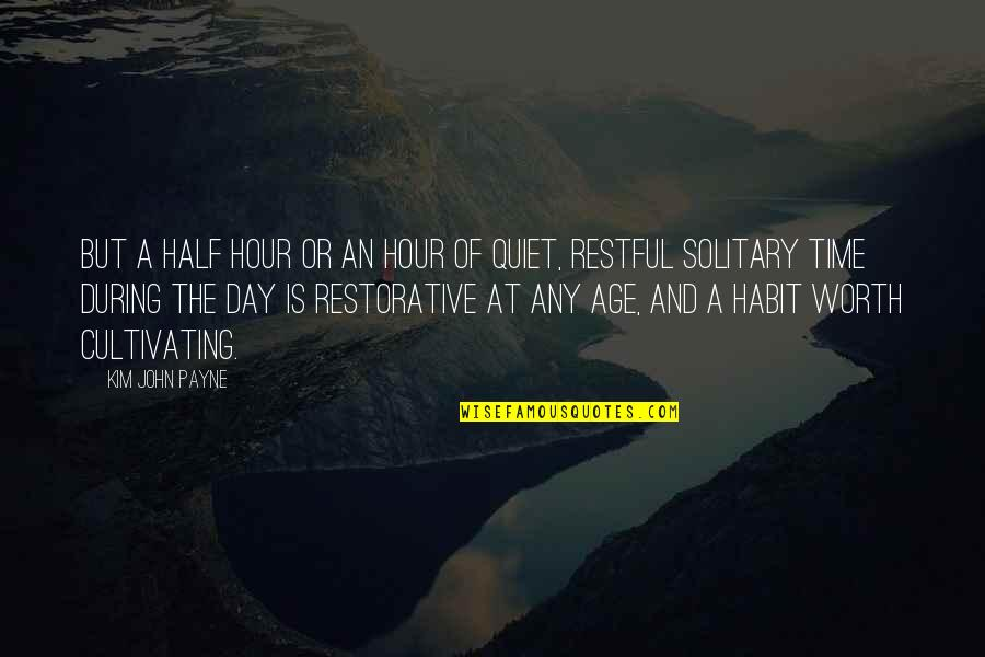Restful Quotes By Kim John Payne: But a half hour or an hour of