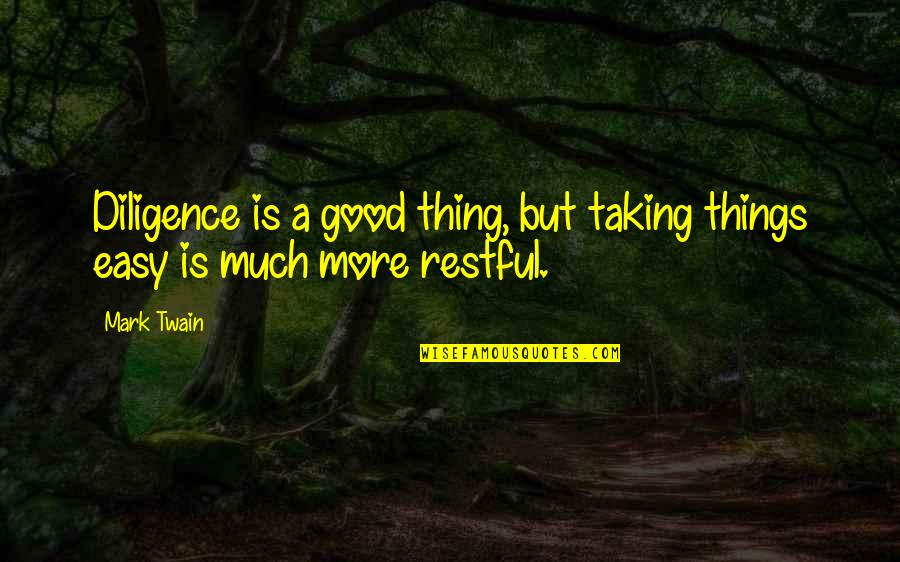 Restful Quotes By Mark Twain: Diligence is a good thing, but taking things