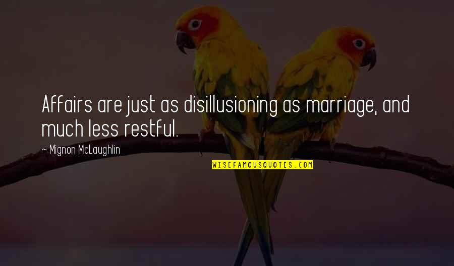 Restful Quotes By Mignon McLaughlin: Affairs are just as disillusioning as marriage, and