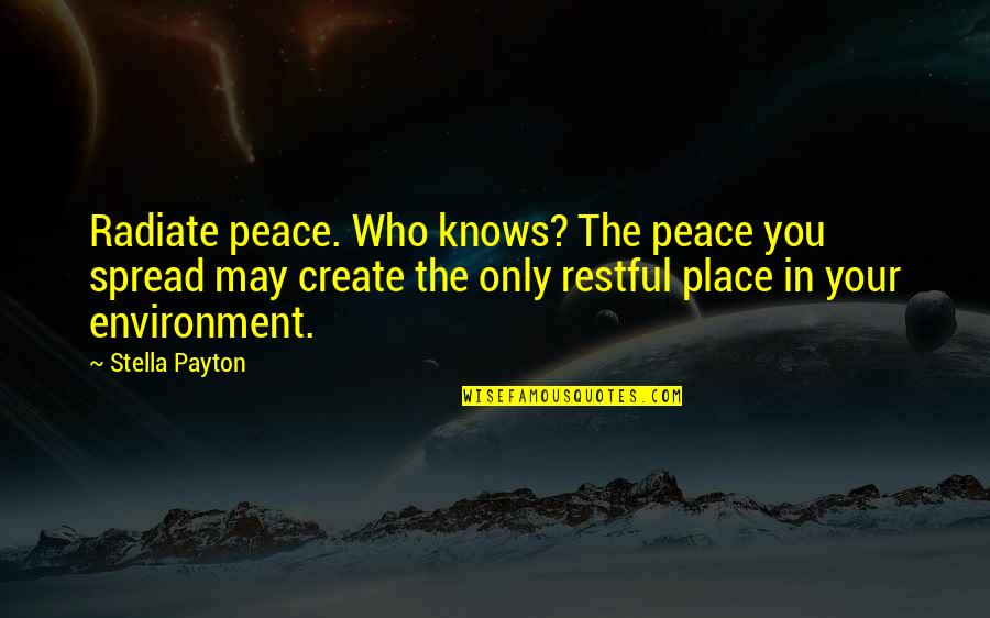 Restful Quotes By Stella Payton: Radiate peace. Who knows? The peace you spread