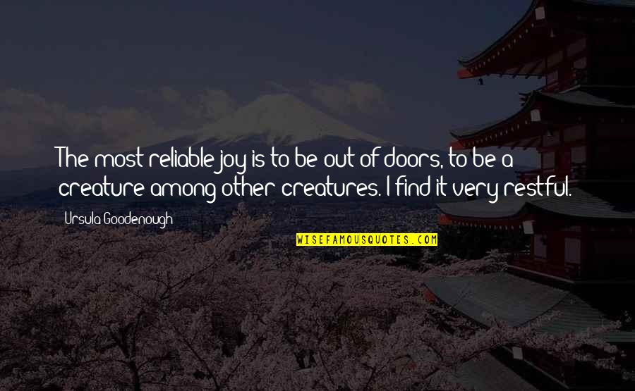 Restful Quotes By Ursula Goodenough: The most reliable joy is to be out