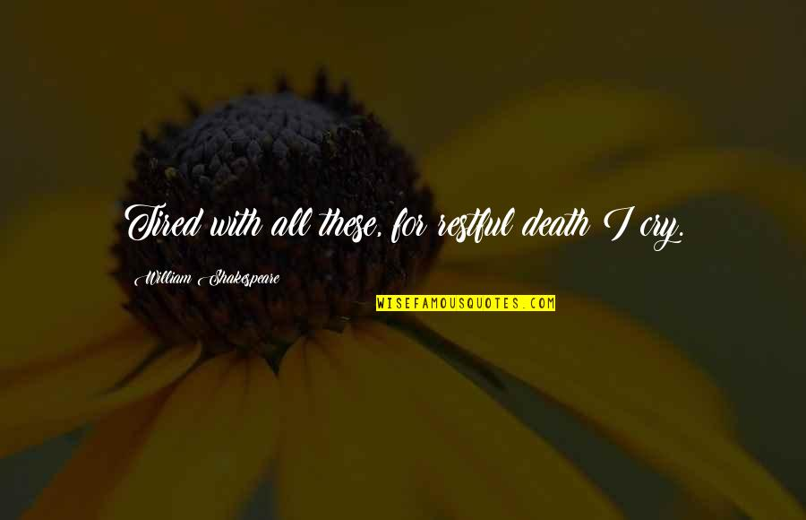 Restful Quotes By William Shakespeare: Tired with all these, for restful death I