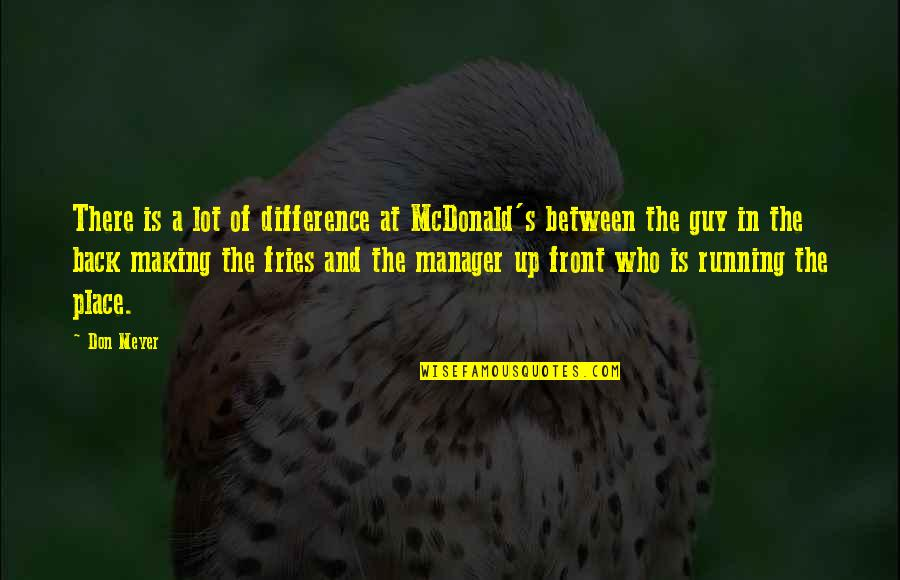 Resting Head On Shoulder Quotes By Don Meyer: There is a lot of difference at McDonald's